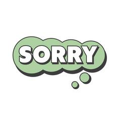 sorry short phrase speech bubble in retro style vector image vector image