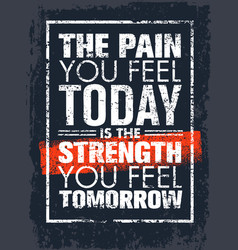 The pain you feel today is the strength you feel vector