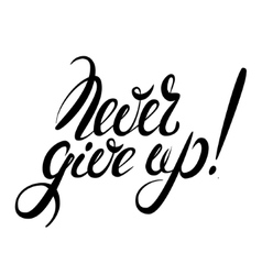 Never give up lettering vector
