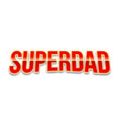 Super dad badge on white background vector