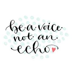 Be a voice not an echo handwritten greeting card vector