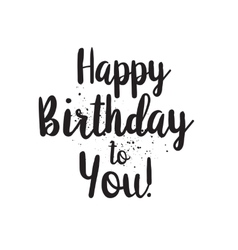 Happy birthday to you inscription hand drawn vector