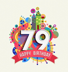 Happy birthday 79 year greeting card poster color vector