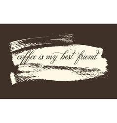 Coffee is my best friend handwritten lettering vector