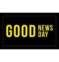 inscription -Good news good day on the vector image