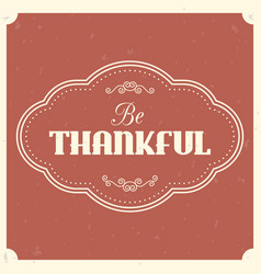 be thankful typographic with vintage frame vector image
