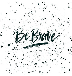 be brave inspirational quote about life positive vector image