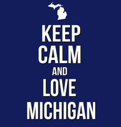keep calm and love michigan poster vector image