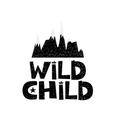wild child mountains hand drawn style typography vector image
