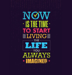 now is the time to start living the life you vector image