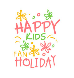 Happy kids fan holiday promo sign childrens party vector