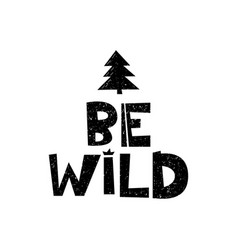 Be wild hand drawn style typography poster with vector