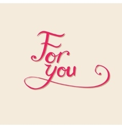 For you hand-drawn calligraphy vector