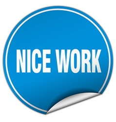 Nice work round blue sticker isolated on white vector