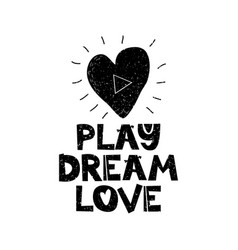Play dream lovehand drawn style typography poster vector