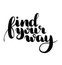 Find your way quote ink hand lettering isolated vector