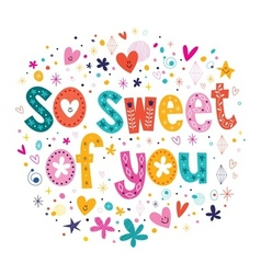 so sweet of you typography lettering card vector image vector image
