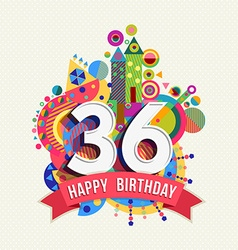 Happy birthday 36 year greeting card poster color vector