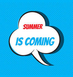 Comic speech bubble with phrase summer is coming vector