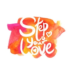 Step to your love - hand drawn quotes black on vector