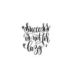 Success is not for lazy black and white hand vector