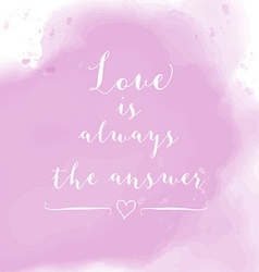 Love is always the answer motivation watercolor vector