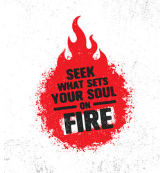 Seek what sets your soul on fire inspiring vector