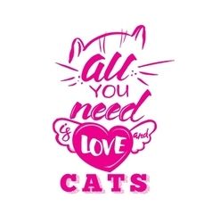 All you need is cat handmade scribble calligraphy vector image