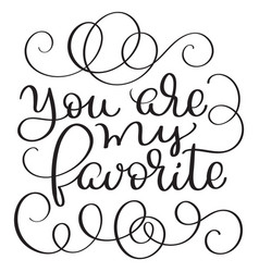 You are my favorite vintage text on white vector