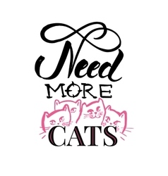 Need more cats handmade scribble calligraphy text vector image vector image