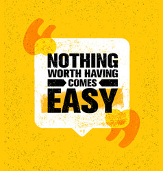Nothing worth having comes easy inspiring vector