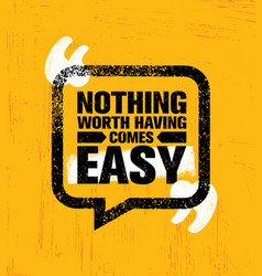 nothing worth having comes easy inspiring vector image