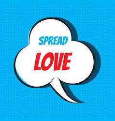 Comic speech bubble with phrase spread love vector