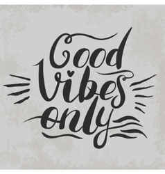 Good vibes only hand lettering handmade vector