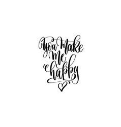 you make me happy black and white hand lettering vector image