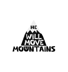he will move mountains hand drawn style vector image