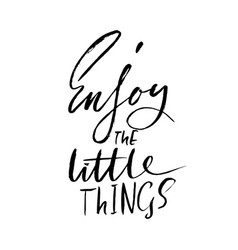 enjoy the little things hand drawn lettering vector image