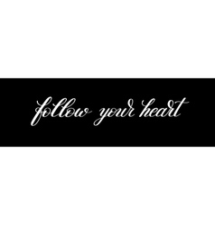 Follow your heart black and white inscription ink vector