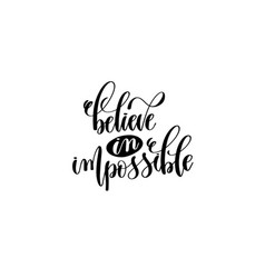 believe in impossible black and white hand vector image