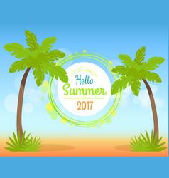 Hello summer 2017 poster with place for text vector