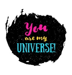 You are my universe poster vector
