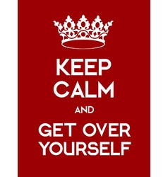 Keep calm and ger over yourself poster vector