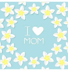 I love mom greeting card and heart plumeria vector