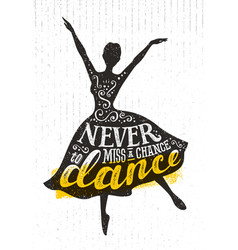 Never miss a chance to dance motivation quote vector