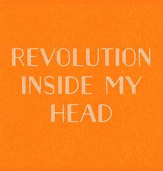 Revolution inside my head motto orange vector