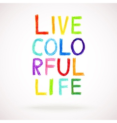 hand drawn words - LIVE COLORFUL LIFE watercolor vector image