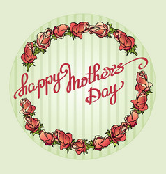 happy mothers day handwritten text and roses vector image vector image