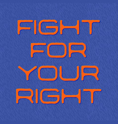 Slogan fight for your right quote blue vector