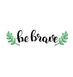 Be brave brush lettering vector