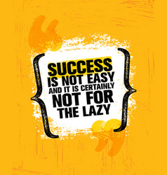 success is not easy and certainly not for the lazy vector image vector image